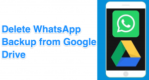 How to Delete WhatsApp Backup from Google Drive?