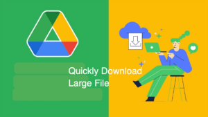 How to Download a Large File from Google Drive Quickly?
