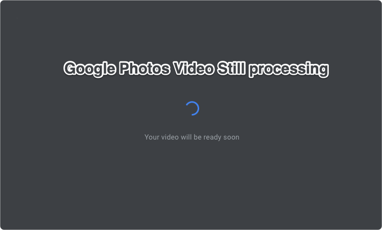 Fix Google Photos - Your Video Will be Ready Soon 1