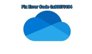 How to Fix Error Code 0x80070194 on OneDrive?