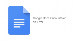 Fix Google Docs encountered an Error [4+ Methods]