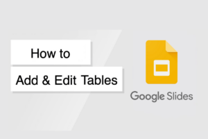 How to Add and Edit Tables in Google Slides?