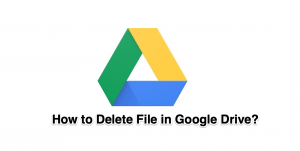 How to Delete Files on Google Drive?