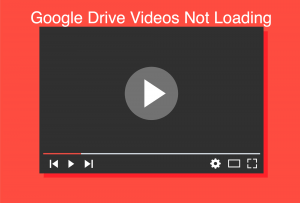 How to Fix Videos Not Loading in Google Drive?